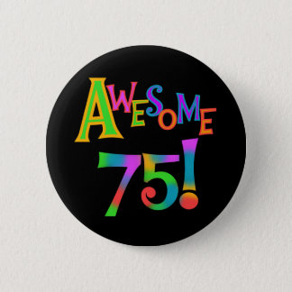 Awesome 75 Birthday T-shirts and Gifts Pinback Button