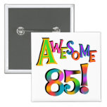 Awesome 85 Birthday T-shirts and Gifts Button