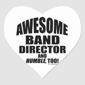 Awesome Band Director, And Humble, Too! Heart Sticker