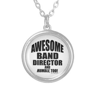 Awesome Band Director, And Humble, Too! Silver Plated Necklace
