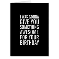 Awesome Birthday Present Funny Greeting Card