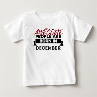 Awesome Born In December Babies Birthday Design Baby T-Shirt