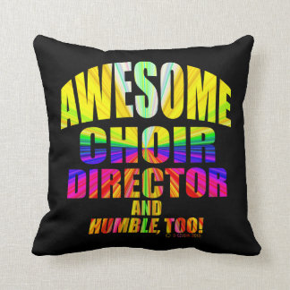 Awesome Choir Director, And Humble, Too! Throw Pillows