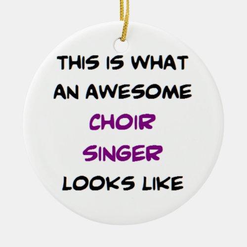 awesome choir singer ceramic ornament
