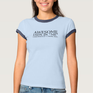 """AWESOME ends in """"me"""" Coincidence? I think not. Shirt"""
