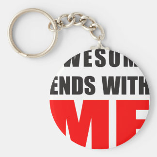 Awesome Ends With ME Basic Round Button Keychain