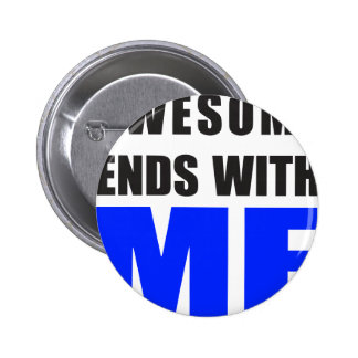 Awesome Ends With ME Pinback Button