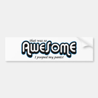Awesome I pooped my pants Car Bumper Sticker