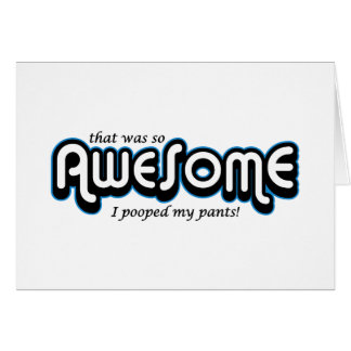 Awesome I pooped my pants Greeting Card