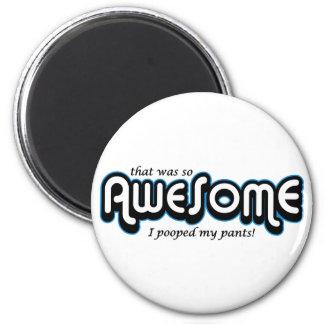 Awesome I pooped my pants Fridge Magnets