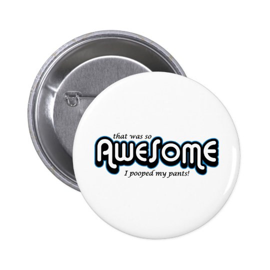 Awesome I pooped my pants Pinback Button