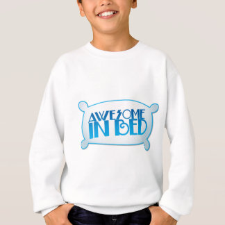 AWESOME in bed Sweatshirt