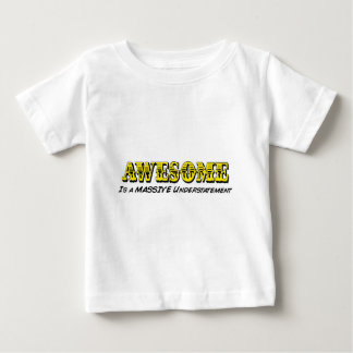 Awesome is a Massive Understatement Baby T-Shirt