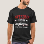 Awesome Like My Employees For Boss T-Shirt