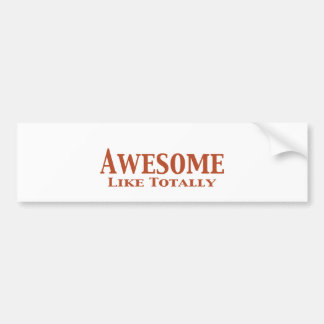 Awesome Like Totally Gifts Bumper Sticker