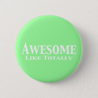 Awesome Like Totally Gifts Pinback Button