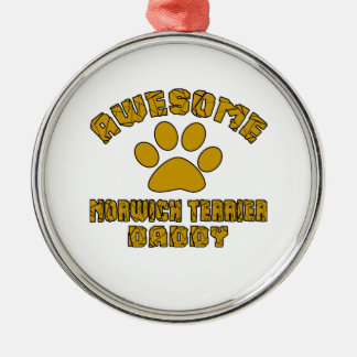 AWESOME NORWICH TERRIER DADDY METAL ORNAMENT