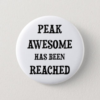 Awesome! Peak Awesome Has Been Reached Pinback Button