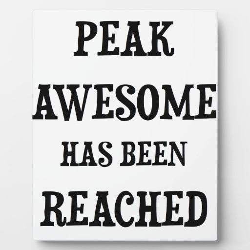 Awesome! Peak Awesome Has Been Reached Display Plaque