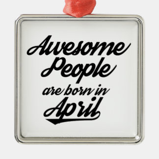 Awesome People are born in April Metal Ornament