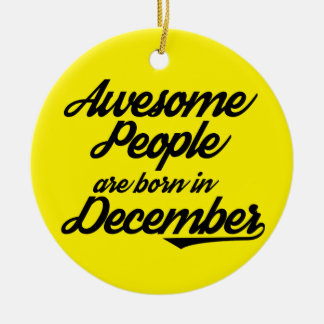 Awesome People are born in December Ceramic Ornament