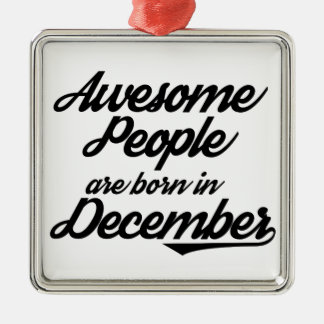 Awesome People are born in December Metal Ornament