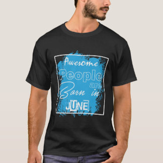 Awesome people are born in June! T-Shirt