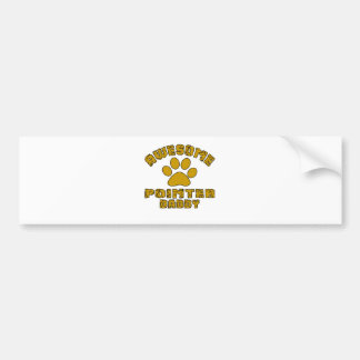 AWESOME POINTER DADDY BUMPER STICKER