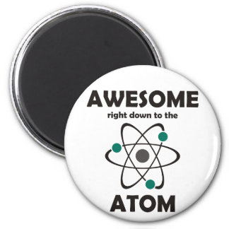 Awesome Right Down to the Atom 2 Inch Round Magnet