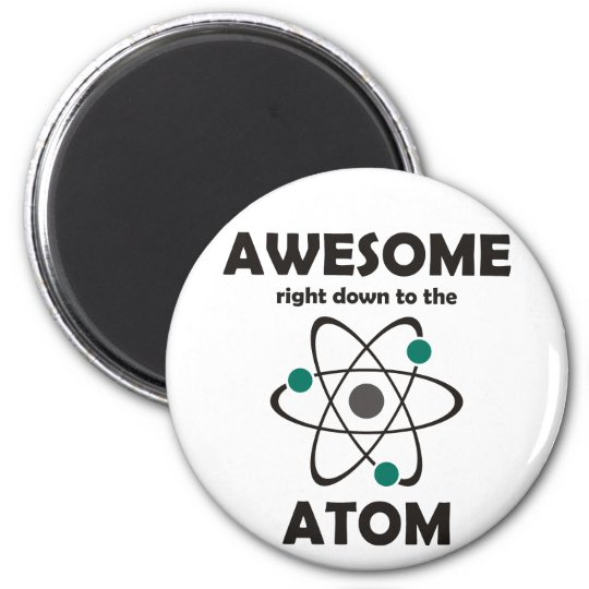 Awesome Right Down to the Atom Magnet