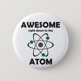 Awesome Right Down to the Atom Pinback Button