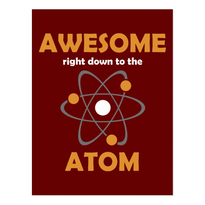 Awesome Right Down to the Atom Postcard