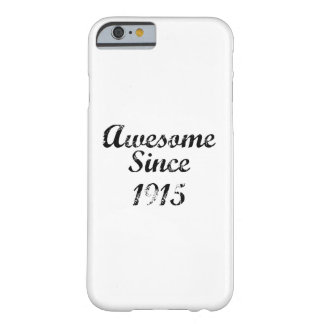 Awesome Since 1915 Barely There iPhone 6 Case