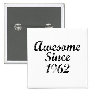 Awesome Since 1962 Pinback Buttons