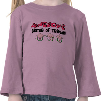 AWESOME Sister of TRIPLETS T Shirts