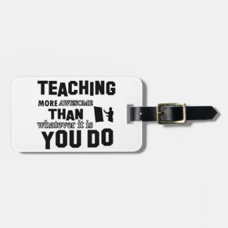 Awesome Teaching  Design Luggage Tags