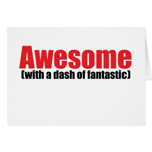 Awesome, with a dash of fantastic greeting cards