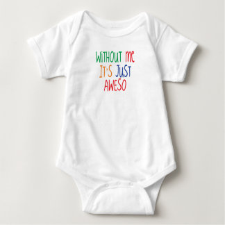 Awesome without me is just Aweso Baby Bodysuit