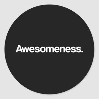 Awesomeness Classic Round Sticker