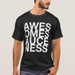 AWESOMESAUCENESS T-Shirt