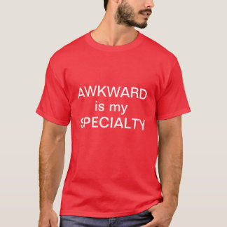 Awkward is my specialty T-Shirt