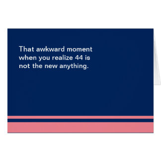 Awkward Moment Any Year in 40s Birthday Card