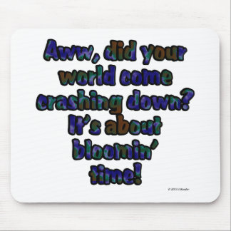 Aww, did your world come crashing down? It's... Mouse Pad