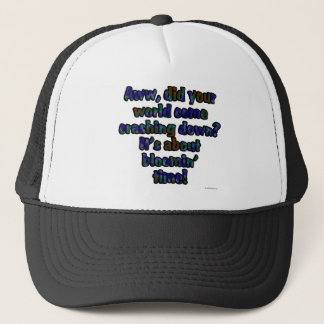 Aww, did your world come crashing down? It's... Trucker Hat