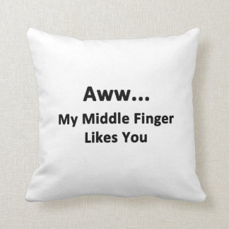 Aww...My Middle Finger Likes You Throw Pillow