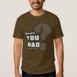 Awww You Mad? Shirts