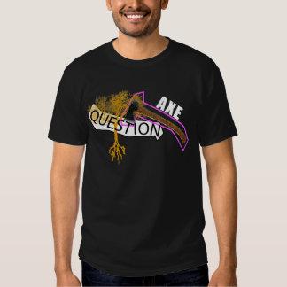 AXE A QUESTION T-Shirt