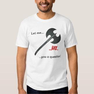 Axe question T-Shirt