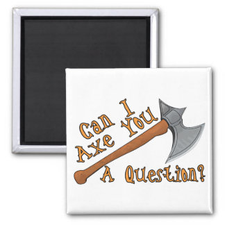 Axe You A Question 2 Inch Square Magnet