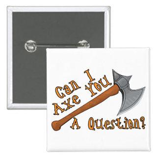 Axe You A Question Pinback Button
